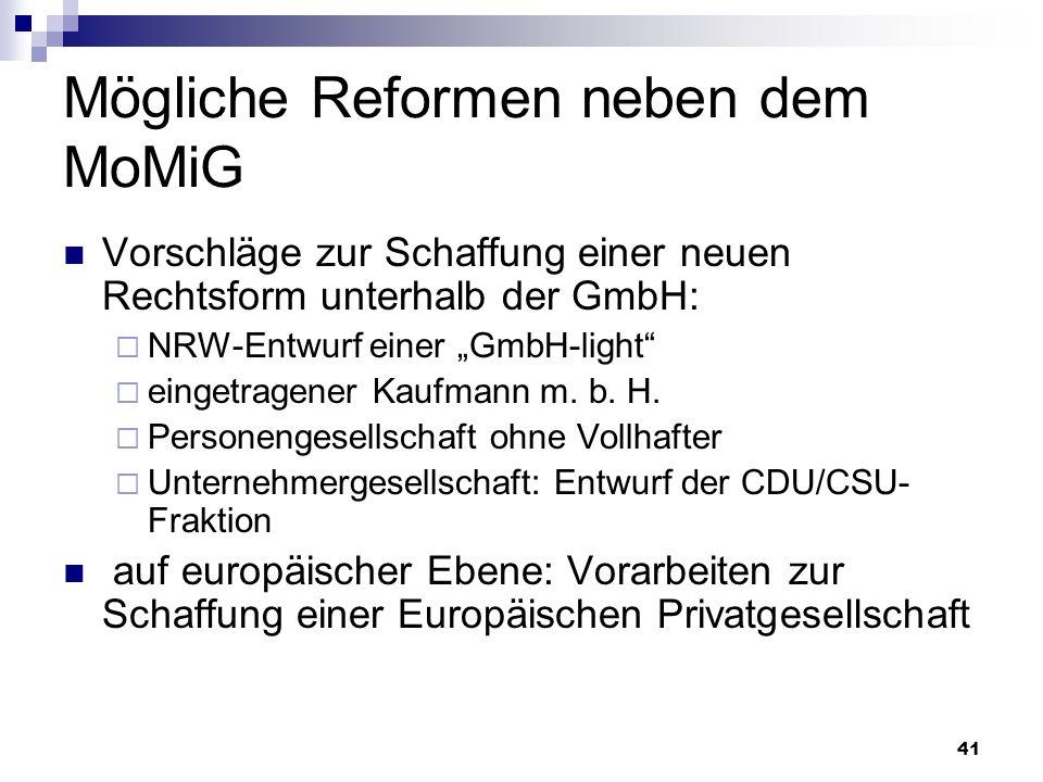 41 Mögliche Reformen neben dem MoMiG Vorschläge zur Schaffung einer neuen Rechtsform unterhalb der GmbH: NRW-Entwurf einer GmbH-light eingetragener Ka