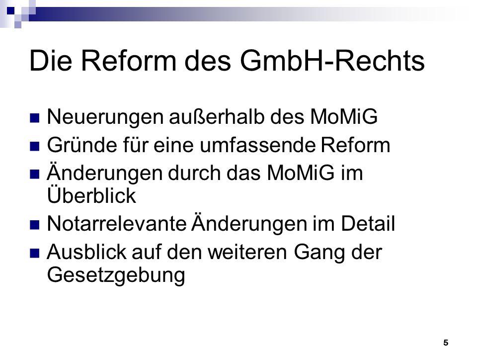 26 Die Reform des GmbH-Rechts Neuerungen außerhalb des MoMiG Gründe für eine umfassende Reform Änderungen durch das MoMiG im Überblick Notarrelevante Änderungen im Detail Ausblick auf den weiteren Gang der Gesetzgebung