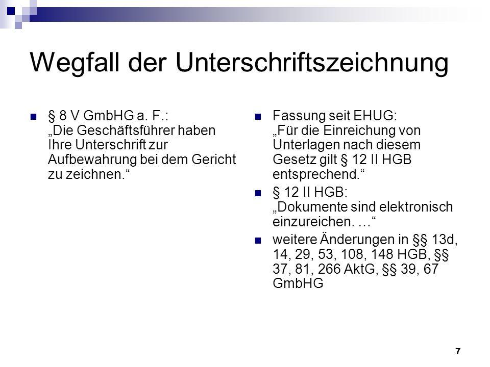 7 Wegfall der Unterschriftszeichnung § 8 V GmbHG a. F.: Die Geschäftsführer haben Ihre Unterschrift zur Aufbewahrung bei dem Gericht zu zeichnen. Fass