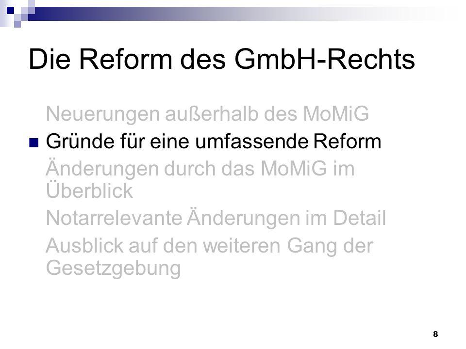 39 Die Reform des GmbH-Rechts Neuerungen außerhalb des MoMiG Gründe für eine umfassende Reform Änderungen durch das MoMiG im Überblick Notarrelevante Änderungen im Detail Ausblick auf den weiteren Gang der Gesetzgebung