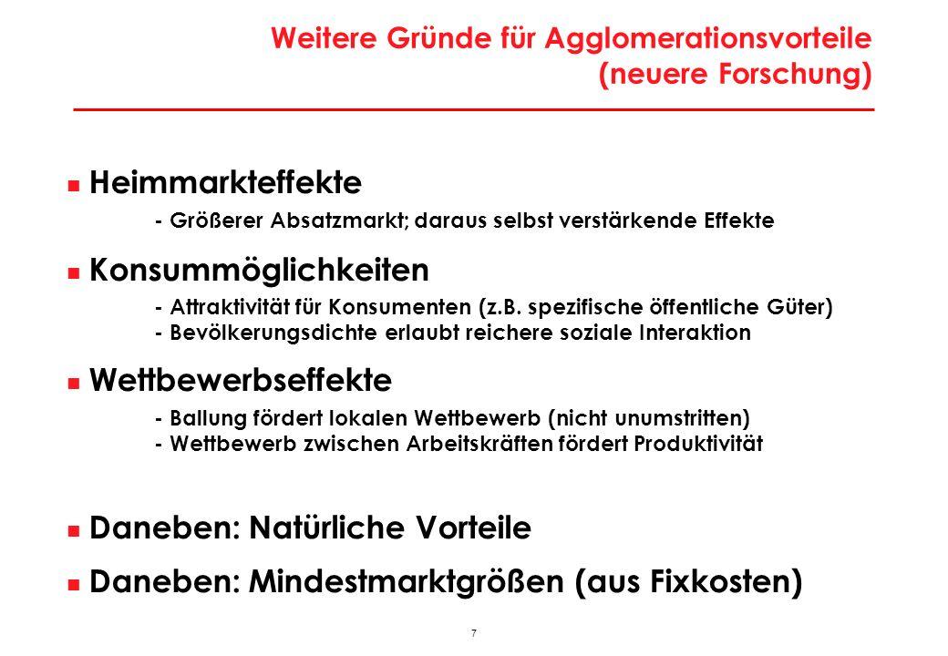 6 Klassische Quellen für Agglomerationsvorteile (nach dem Ort der Entstehung; Marshall, 1890) Wissens – Spill-Overs - mobile F&E-Spezialisten (Technologiediffusion) - (informelle) face-to-face-Kontakte (Austausch tacid knowledge) Nicht handelbare lokale Inputs - spezialisierte Vorleister/Zulieferer - spezialisierte Infrastruktur Arbeitsmarkt – Pooling - spezialisierte Arbeitskräfte verfügbar - Lerneffekte im Cluster - Reichere Jobchancen für Spezialisten