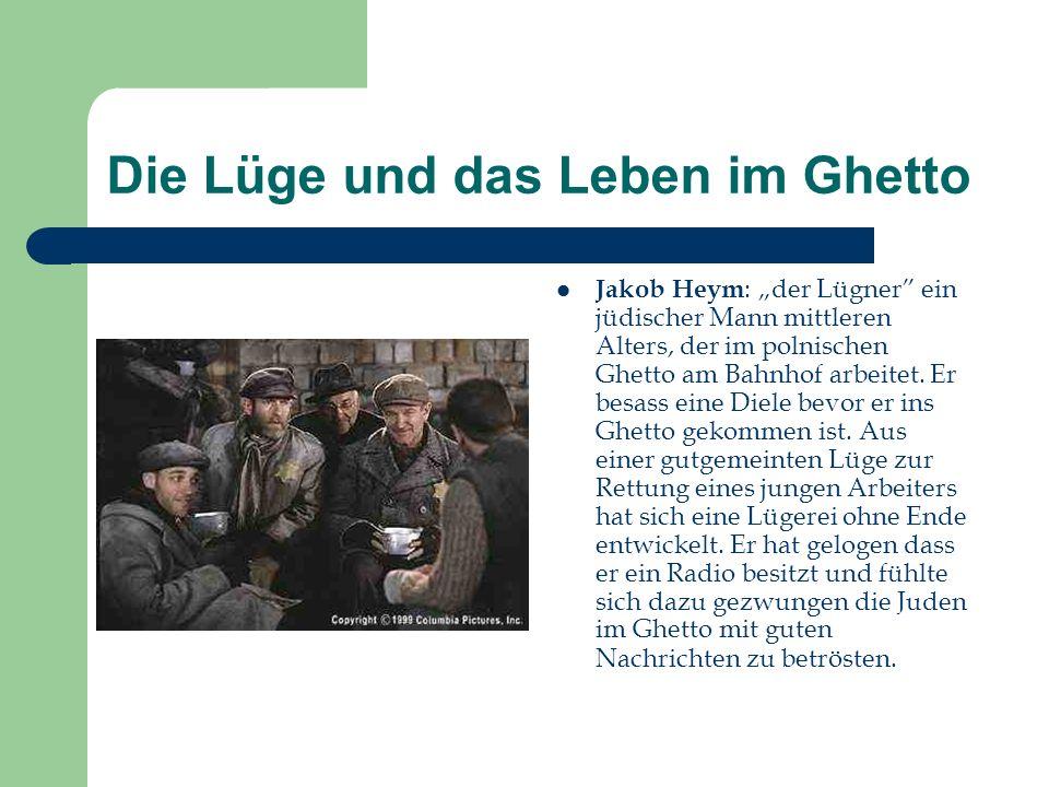 Die Lüge und das Leben im Ghetto Jakob Heym : der Lügner ein jüdischer Mann mittleren Alters, der im polnischen Ghetto am Bahnhof arbeitet. Er besass