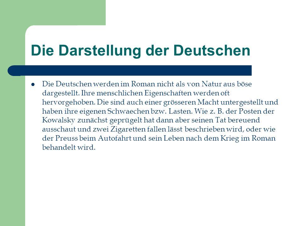 Die Darstellung der Deutschen Die Deutschen werden im Roman nicht als von Natur aus böse dargestellt. Ihre menschlichen Eigenschaften werden oft hervo