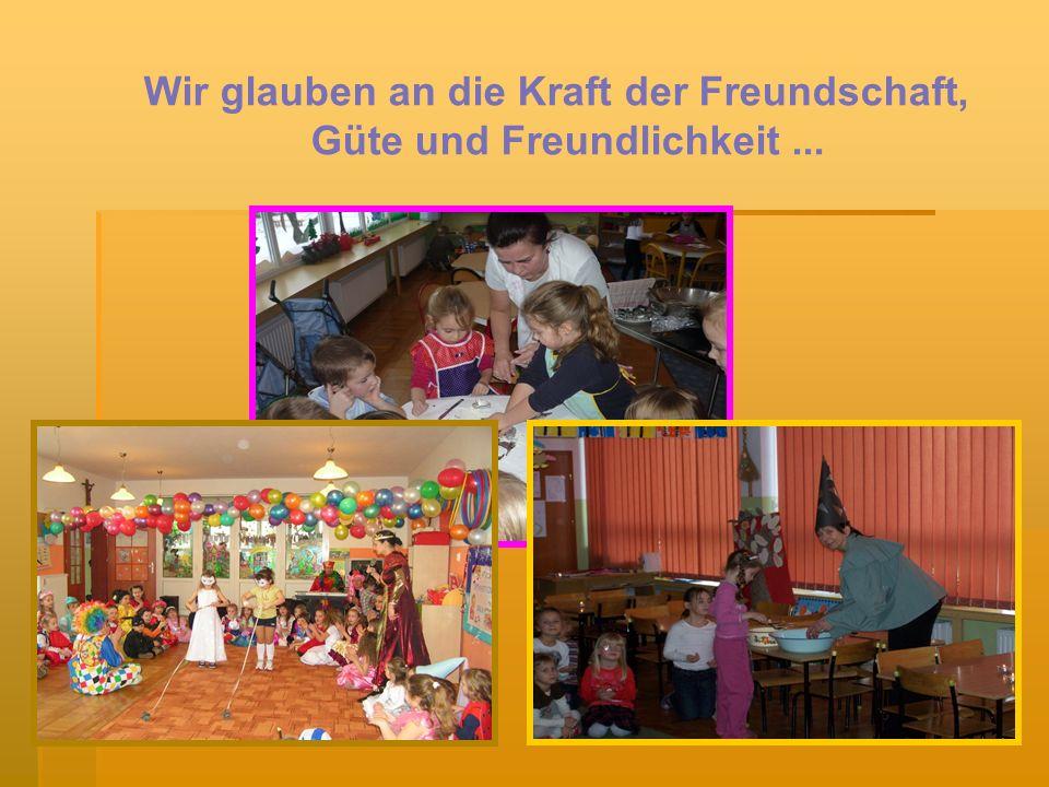 Wir glauben an die Kraft der Freundschaft, Güte und Freundlichkeit...