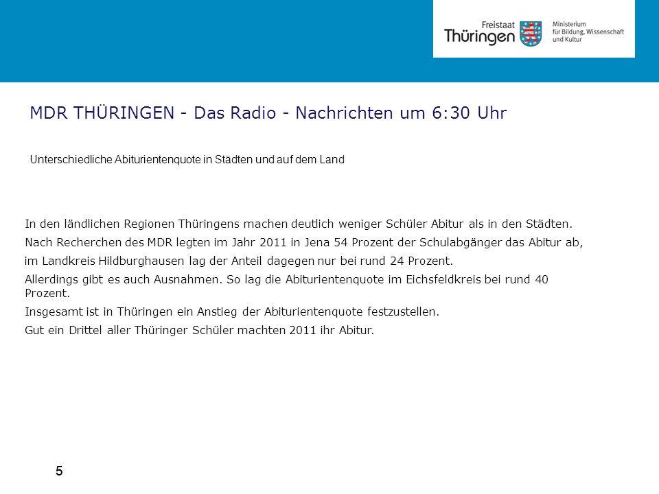 5 MDR THÜRINGEN - Das Radio - Nachrichten um 6:30 Uhr Unterschiedliche Abiturientenquote in Städten und auf dem Land 5 In den ländlichen Regionen Thüringens machen deutlich weniger Schüler Abitur als in den Städten.