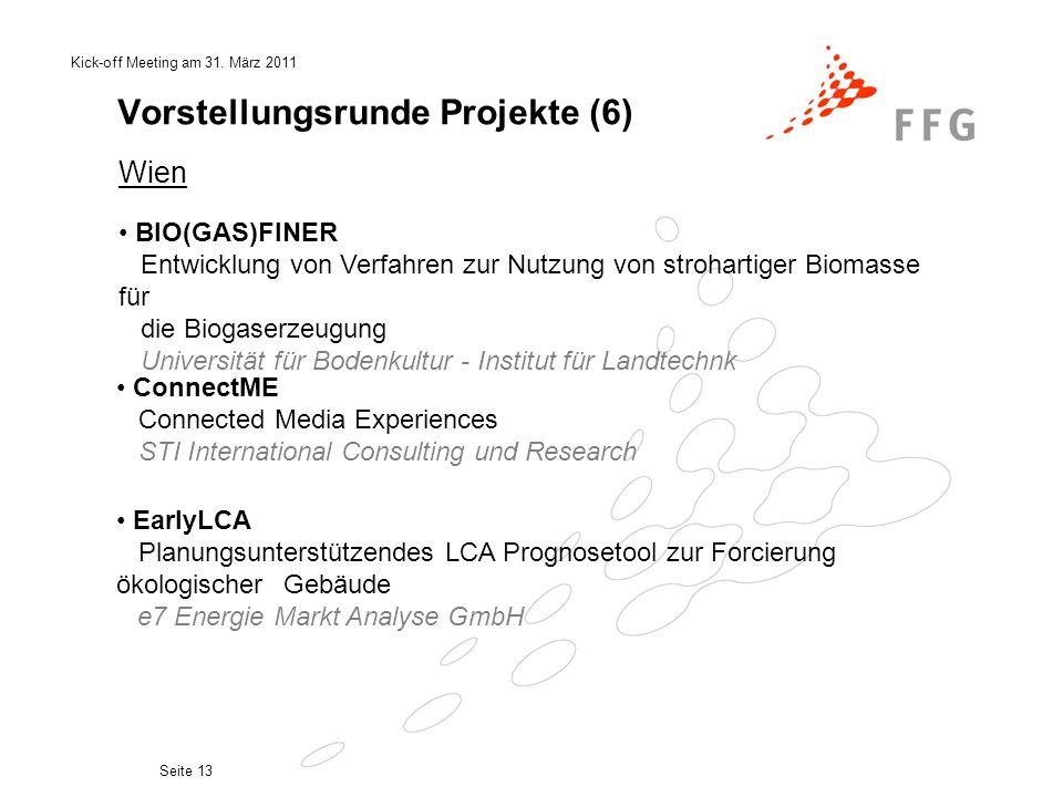 Kick-off Meeting am 31. März 2011 Seite 13 Vorstellungsrunde Projekte (6) Wien ConnectME Connected Media Experiences STI International Consulting und