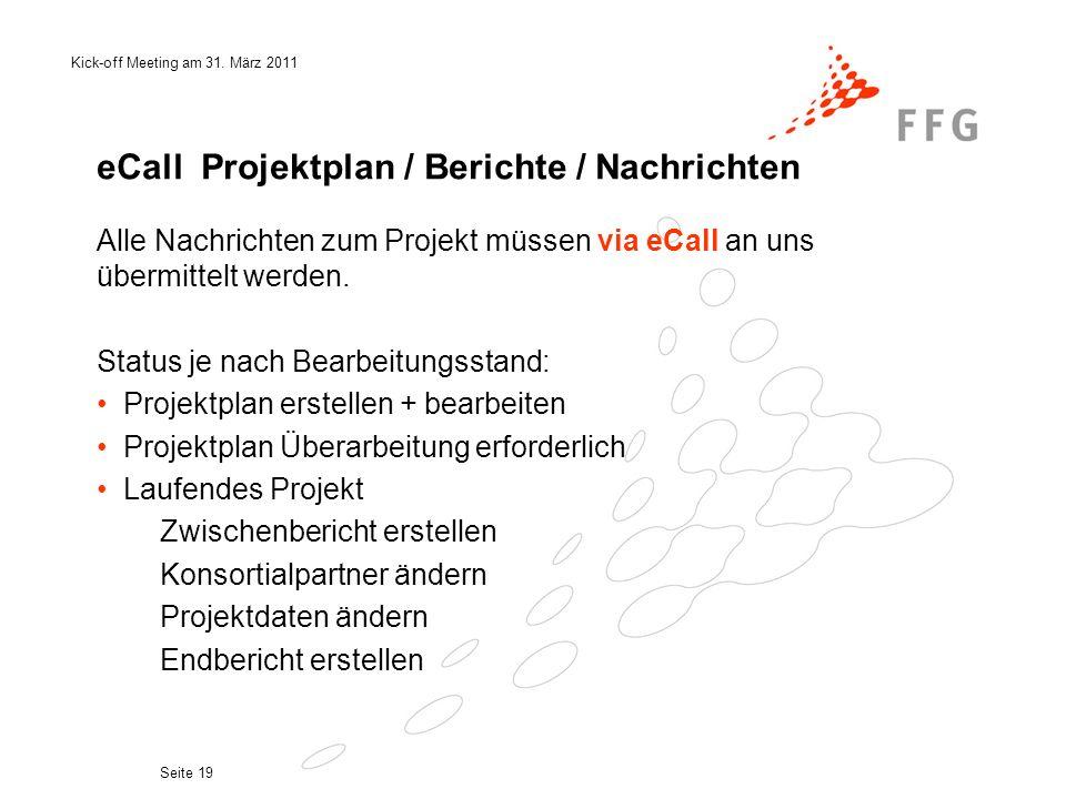 Kick-off Meeting am 31. März 2011 Seite 19 eCall Projektplan / Berichte / Nachrichten Alle Nachrichten zum Projekt müssen via eCall an uns übermittelt