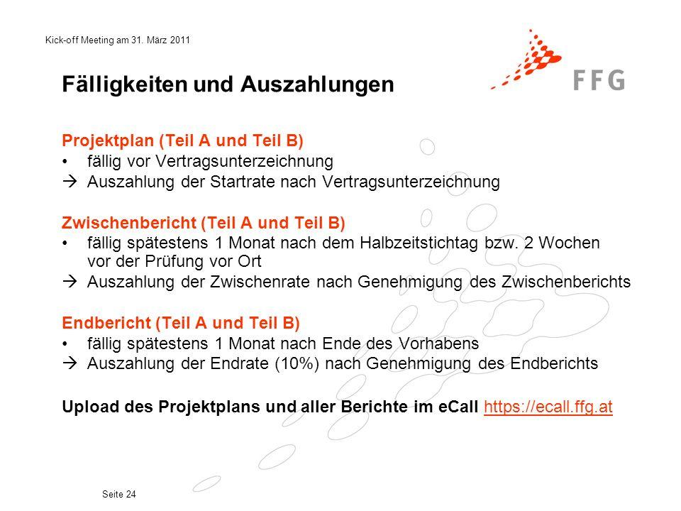 Kick-off Meeting am 31. März 2011 Seite 24 Fälligkeiten und Auszahlungen Projektplan (Teil A und Teil B) fällig vor Vertragsunterzeichnung Auszahlung
