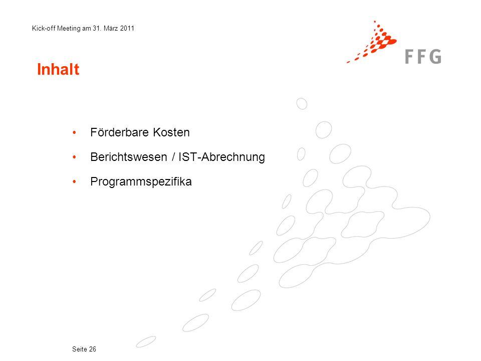 Kick-off Meeting am 31. März 2011 Seite 26 Inhalt Förderbare Kosten Berichtswesen / IST-Abrechnung Programmspezifika