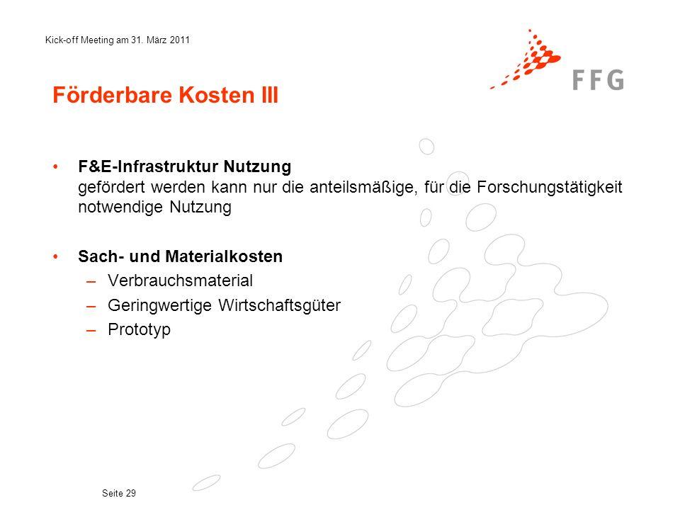 Kick-off Meeting am 31. März 2011 Seite 29 Förderbare Kosten III F&E-Infrastruktur Nutzung gefördert werden kann nur die anteilsmäßige, für die Forsch