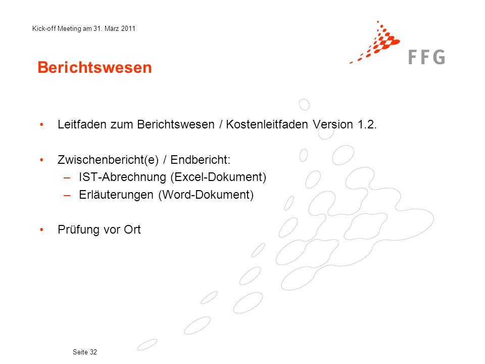 Kick-off Meeting am 31. März 2011 Seite 32 Berichtswesen Leitfaden zum Berichtswesen / Kostenleitfaden Version 1.2. Zwischenbericht(e) / Endbericht: –