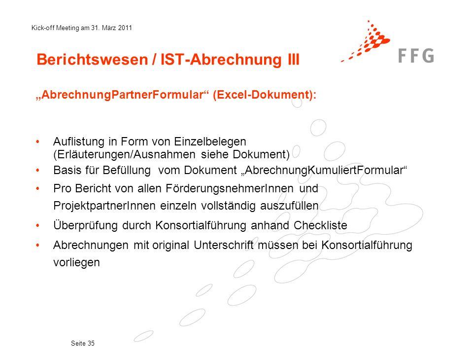 Kick-off Meeting am 31. März 2011 Seite 35 Berichtswesen / IST-Abrechnung III AbrechnungPartnerFormular (Excel-Dokument): Auflistung in Form von Einze