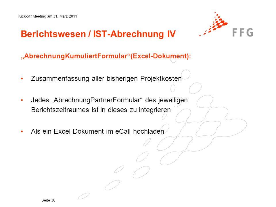 Kick-off Meeting am 31. März 2011 Seite 36 Berichtswesen / IST-Abrechnung IV AbrechnungKumuliertFormular(Excel-Dokument): Zusammenfassung aller bisher