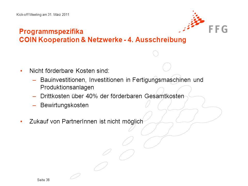 Kick-off Meeting am 31. März 2011 Seite 38 Programmspezifika COIN Kooperation & Netzwerke - 4. Ausschreibung Nicht förderbare Kosten sind: –Bauinvesti