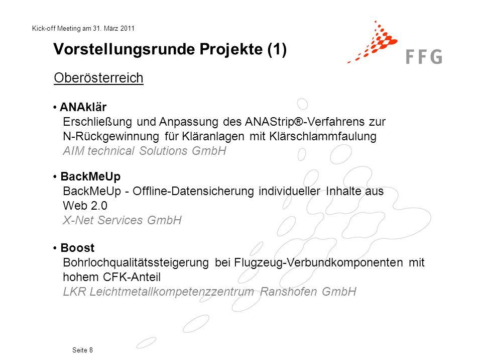 Kick-off Meeting am 31. März 2011 Seite 8 Vorstellungsrunde Projekte (1) Oberösterreich ANAklär Erschließung und Anpassung des ANAStrip®-Verfahrens zu