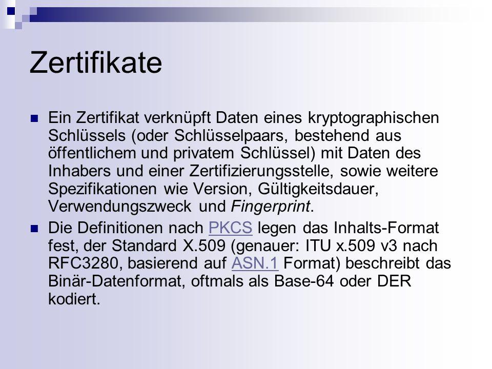 Zertifikate Von der Zertifizierungsstelle unterschriebener öffentlicher Schlüssel Wesentliche Bestandteile: - Seriennummer - Persönliche Daten (Name, Firmenzugehörigkeit) - Öffentliche Schlüssel einer Person oder Organisation - Unterschrift der Zertifizierungsstelle Von Dritten leicht überprüfbar Beschränkte Gültigkeitsdauer - Ungültigkeit nach Ablauf der Frist - Möglichkeit des vorzeitigen Widerrufs (Certificate Revocation) State-Of-The-Practice: Identitäts-Zertifikate für Server und Anwender nach dem Standard X.509 Version 3