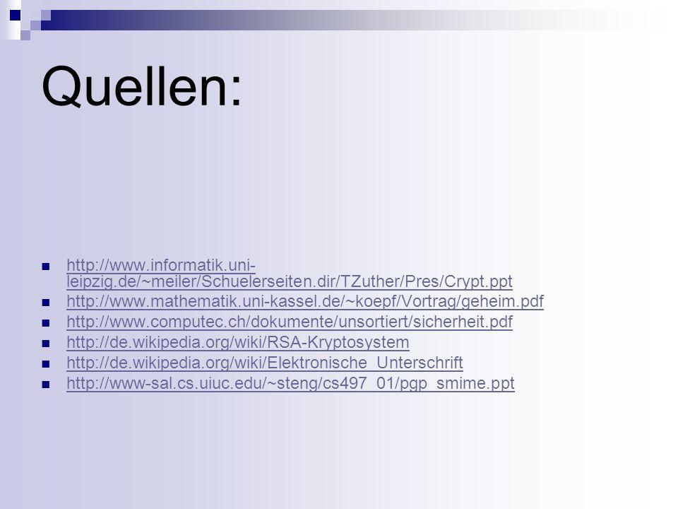 Quellen: http://www.informatik.uni- leipzig.de/~meiler/Schuelerseiten.dir/TZuther/Pres/Crypt.ppt http://www.informatik.uni- leipzig.de/~meiler/Schuele