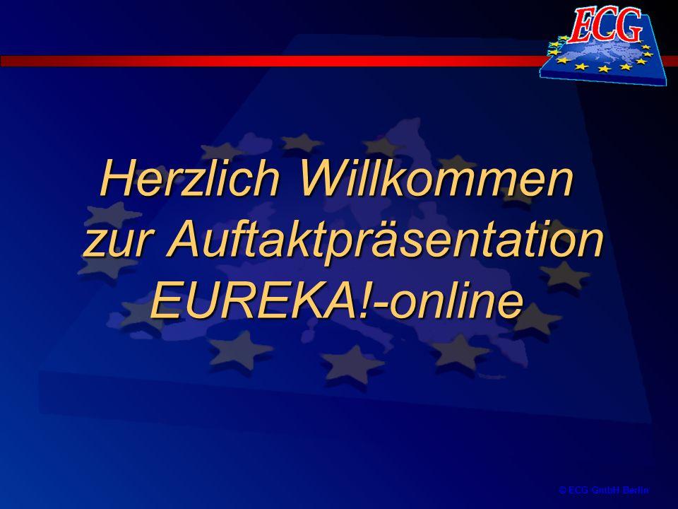 © ECG GmbH Berlin Herzlich Willkommen zur Auftaktpräsentation EUREKA!-online