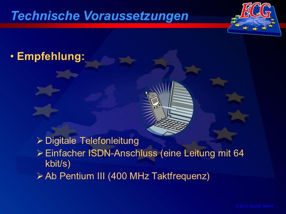 © ECG GmbH Berlin Digitale Telefonleitung Einfacher ISDN-Anschluss (eine Leitung mit 64 kbit/s) Ab Pentium III (400 MHz Taktfrequenz) Technische Vorau