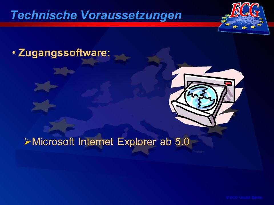 © ECG GmbH Berlin Zugangssoftware: Microsoft Internet Explorer ab 5.0 Technische Voraussetzungen