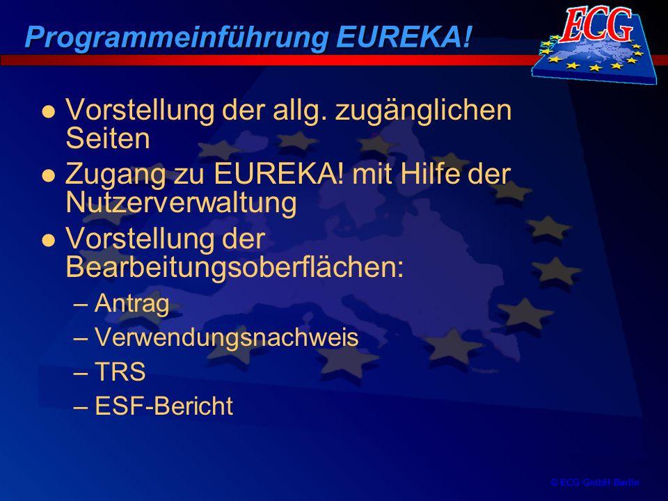 © ECG GmbH Berlin Programmeinführung EUREKA! Vorstellung der allg. zugänglichen Seiten Zugang zu EUREKA! mit Hilfe der Nutzerverwaltung Vorstellung de