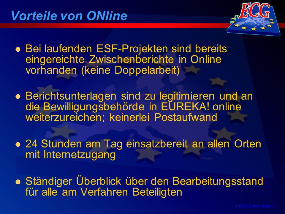 © ECG GmbH Berlin Vorteile von ONline Bei laufenden ESF-Projekten sind bereits eingereichte Zwischenberichte in Online vorhanden (keine Doppelarbeit)