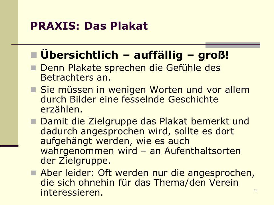 14 PRAXIS: Das Plakat Übersichtlich – auffällig – groß.