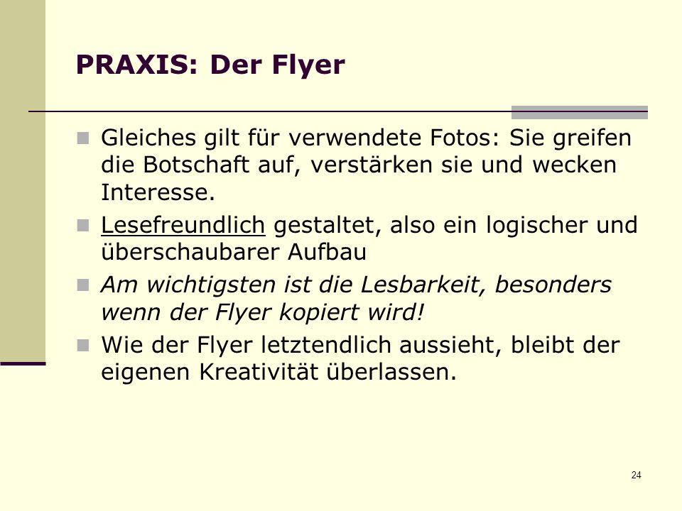 24 PRAXIS: Der Flyer Gleiches gilt für verwendete Fotos: Sie greifen die Botschaft auf, verstärken sie und wecken Interesse.