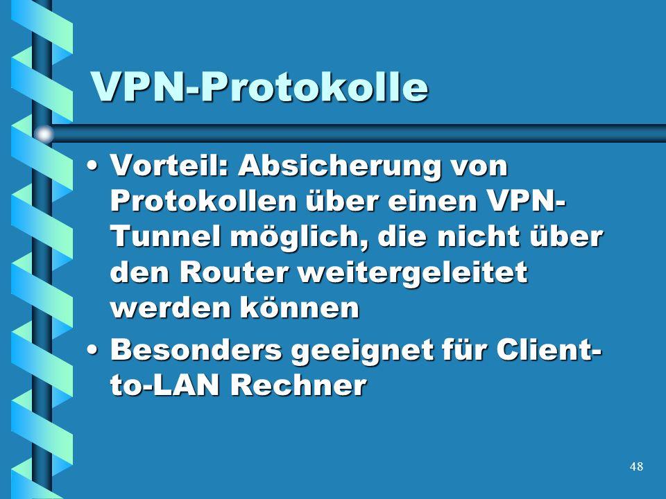 48 VPN-Protokolle Vorteil: Absicherung von Protokollen über einen VPN- Tunnel möglich, die nicht über den Router weitergeleitet werden könnenVorteil: Absicherung von Protokollen über einen VPN- Tunnel möglich, die nicht über den Router weitergeleitet werden können Besonders geeignet für Client- to-LAN RechnerBesonders geeignet für Client- to-LAN Rechner