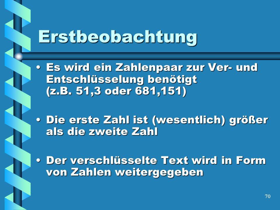 70 Erstbeobachtung Es wird ein Zahlenpaar zur Ver- und Entschlüsselung benötigt (z.B.