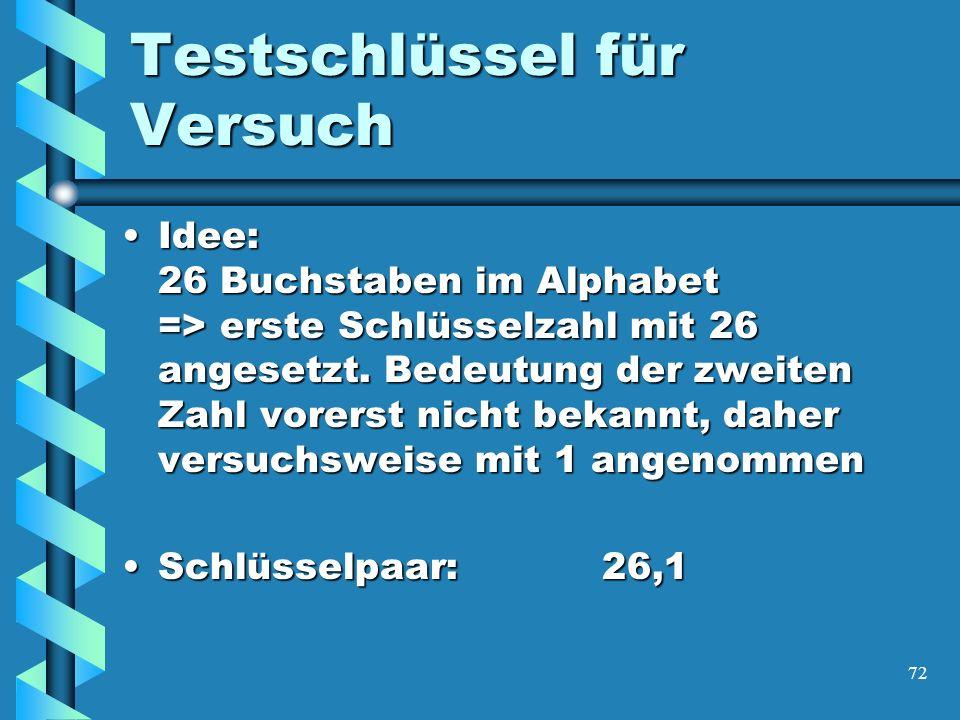 72 Testschlüssel für Versuch Idee: 26 Buchstaben im Alphabet => erste Schlüsselzahl mit 26 angesetzt.