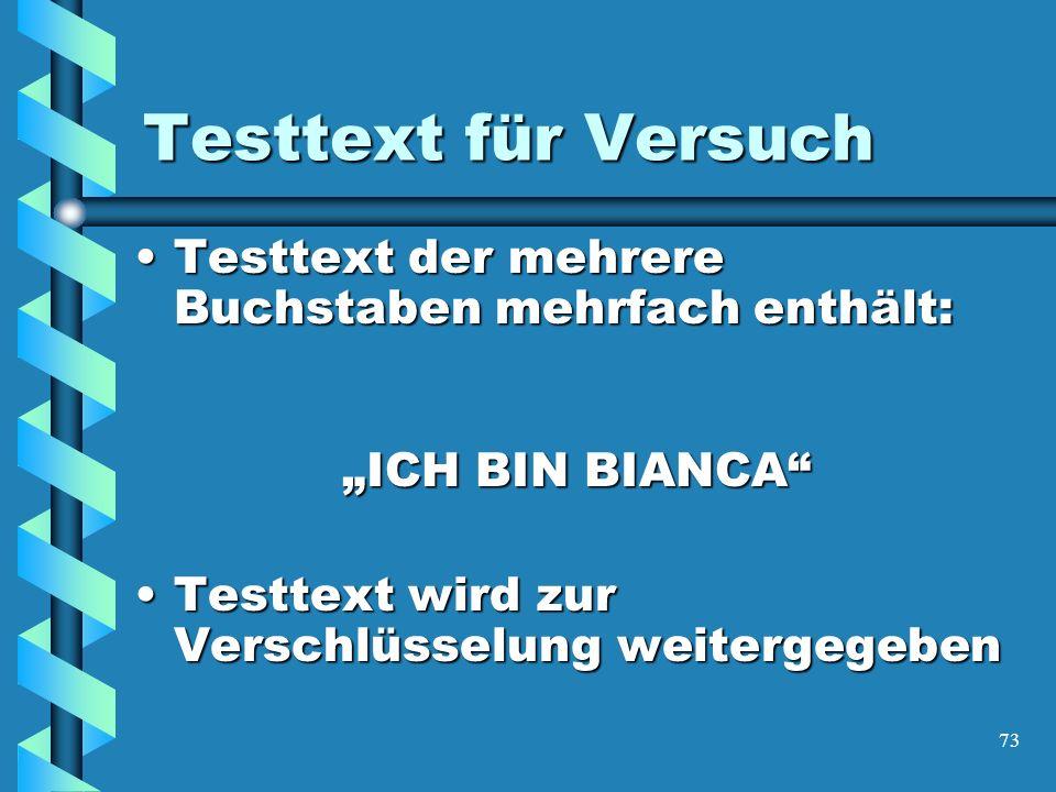 73 Testtext für Versuch Testtext der mehrere Buchstaben mehrfach enthält:Testtext der mehrere Buchstaben mehrfach enthält: ICH BIN BIANCA Testtext wird zur Verschlüsselung weitergegebenTesttext wird zur Verschlüsselung weitergegeben
