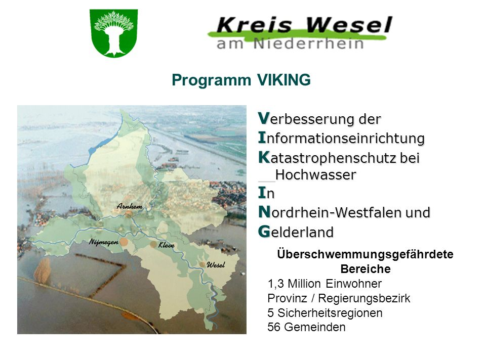 Programm VIKING V erbesserung der I nformationseinrichtung K atastrophenschutz bei __Hochwasser I n N ordrhein-Westfalen und G elderland Überschwemmun