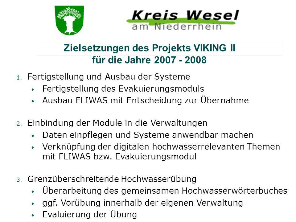 Riviergemeente Zielsetzungen des Projekts VIKING II für die Jahre 2007 - 2008 1. Fertigstellung und Ausbau der Systeme Fertigstellung des Evakuierungs