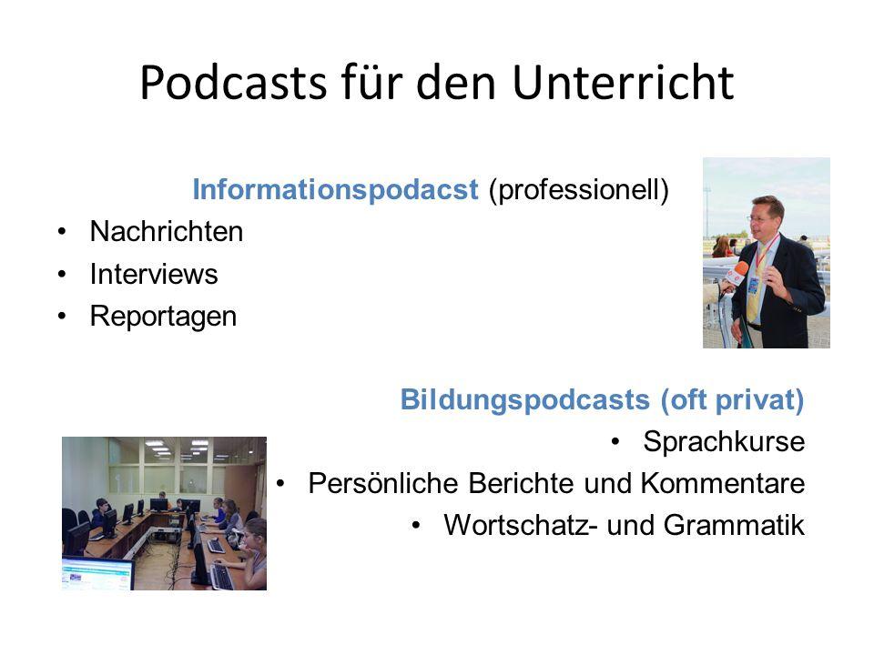 Podcasts für den Unterricht Informationspodacst (professionell) Nachrichten Interviews Reportagen Bildungspodcasts (oft privat) Sprachkurse Persönlich