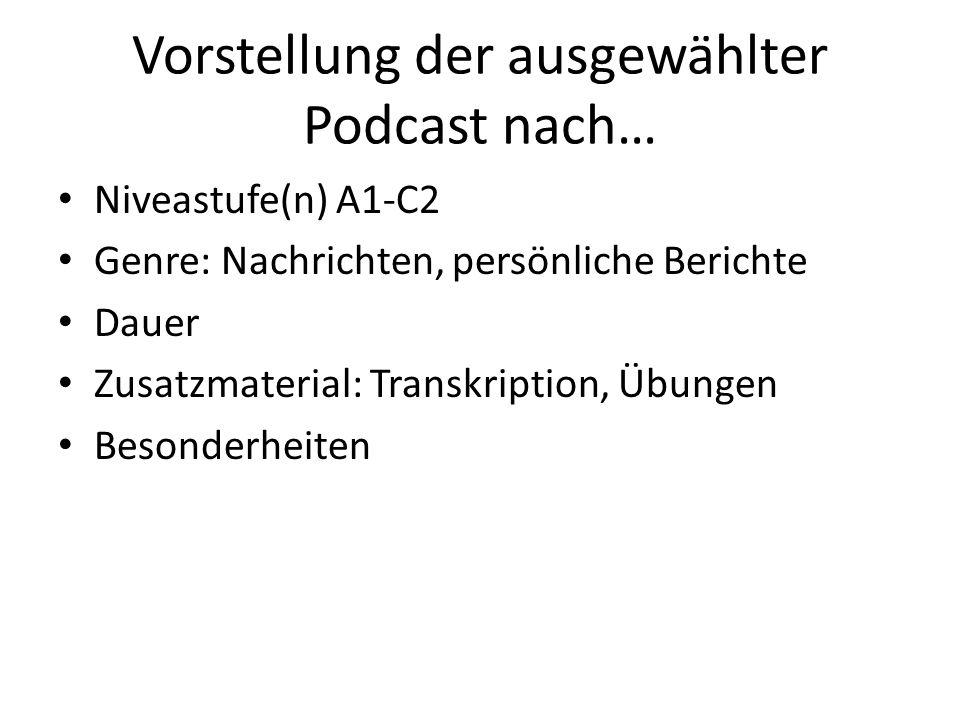Vorstellung der ausgewählter Podcast nach… Niveastufe(n) A1-C2 Genre: Nachrichten, persönliche Berichte Dauer Zusatzmaterial: Transkription, Übungen B