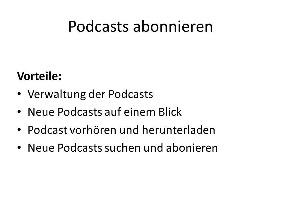 Podcasts abonnieren Vorteile: Verwaltung der Podcasts Neue Podcasts auf einem Blick Podcast vorhören und herunterladen Neue Podcasts suchen und abonie