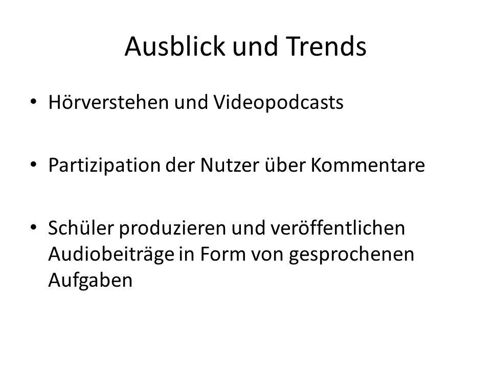 Ausblick und Trends Hörverstehen und Videopodcasts Partizipation der Nutzer über Kommentare Schüler produzieren und veröffentlichen Audiobeiträge in F