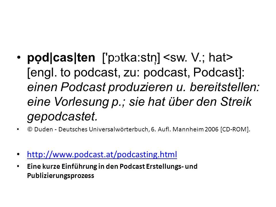 pọd cas ten ['pɔtka:stn̩] [engl. to podcast, zu: podcast, Podcast]: einen Podcast produzieren u. bereitstellen: eine Vorlesung p.; sie hat über den S
