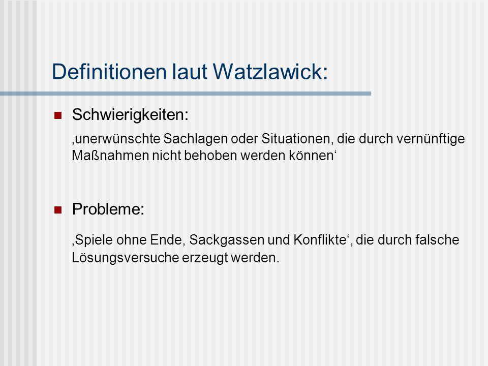 Definitionen laut Watzlawick: Schwierigkeiten: unerwünschte Sachlagen oder Situationen, die durch vernünftige Maßnahmen nicht behoben werden können Pr