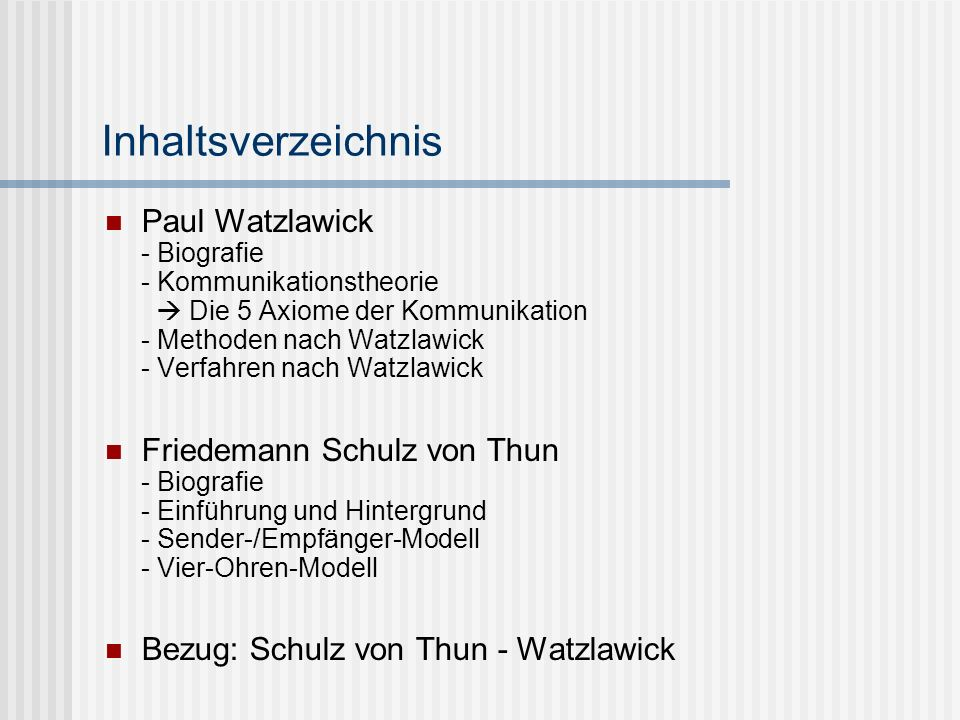 Inhaltsverzeichnis Paul Watzlawick - Biografie - Kommunikationstheorie Die 5 Axiome der Kommunikation - Methoden nach Watzlawick - Verfahren nach Watz