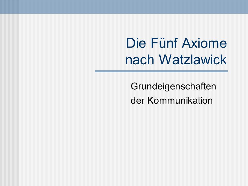 Die Fünf Axiome nach Watzlawick Grundeigenschaften der Kommunikation