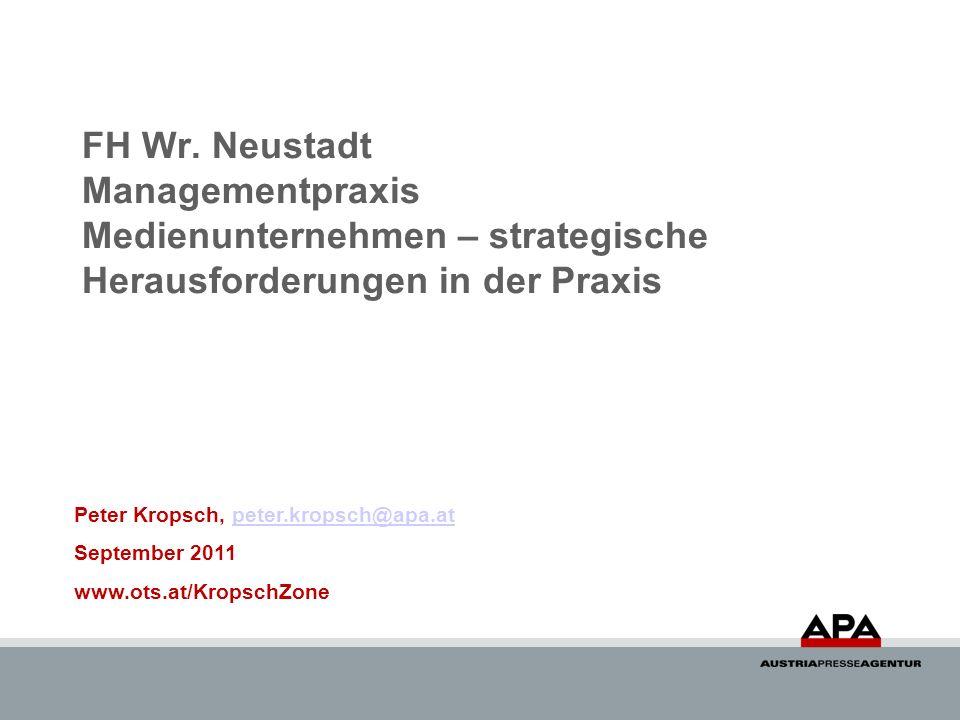 FH Wr. Neustadt Managementpraxis Medienunternehmen – strategische Herausforderungen in der Praxis Peter Kropsch, peter.kropsch@apa.atpeter.kropsch@apa