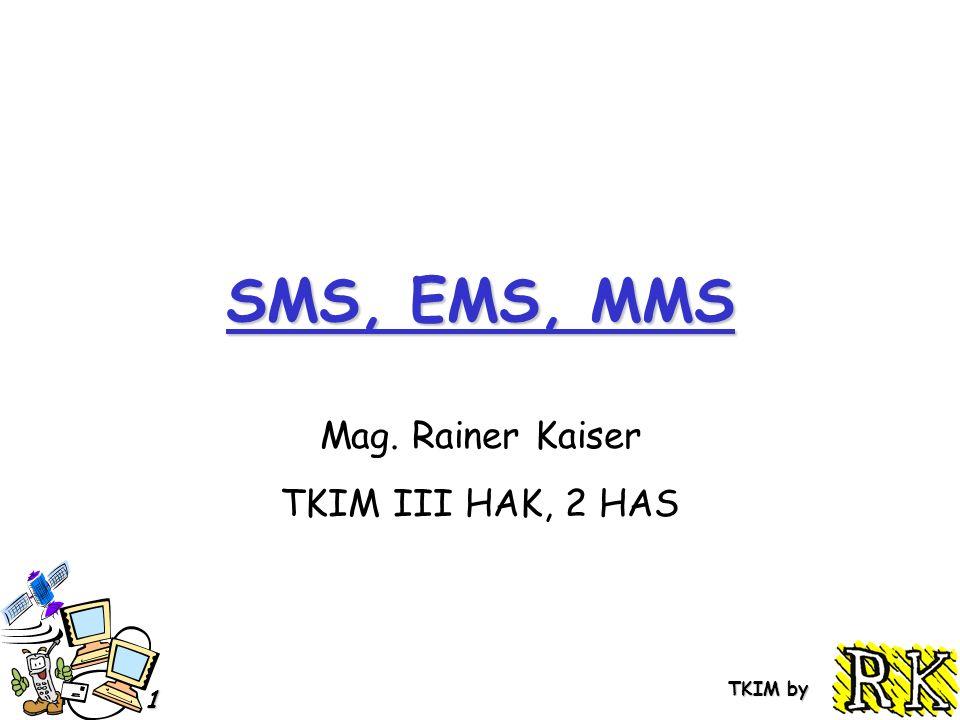TKIM by 1 SMS, EMS, MMS Mag. Rainer Kaiser TKIM III HAK, 2 HAS