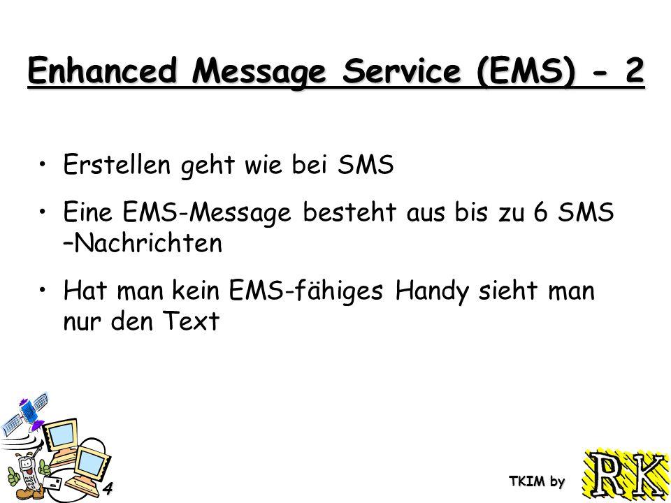 TKIM by 4 Enhanced Message Service (EMS) - 2 Erstellen geht wie bei SMS Eine EMS-Message besteht aus bis zu 6 SMS –Nachrichten Hat man kein EMS-fähiges Handy sieht man nur den Text