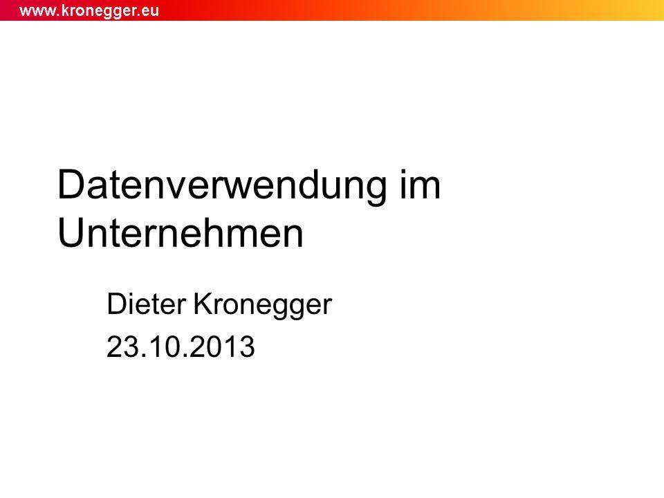 Datenverwendung im Unternehmen Dieter Kronegger 23.10.2013