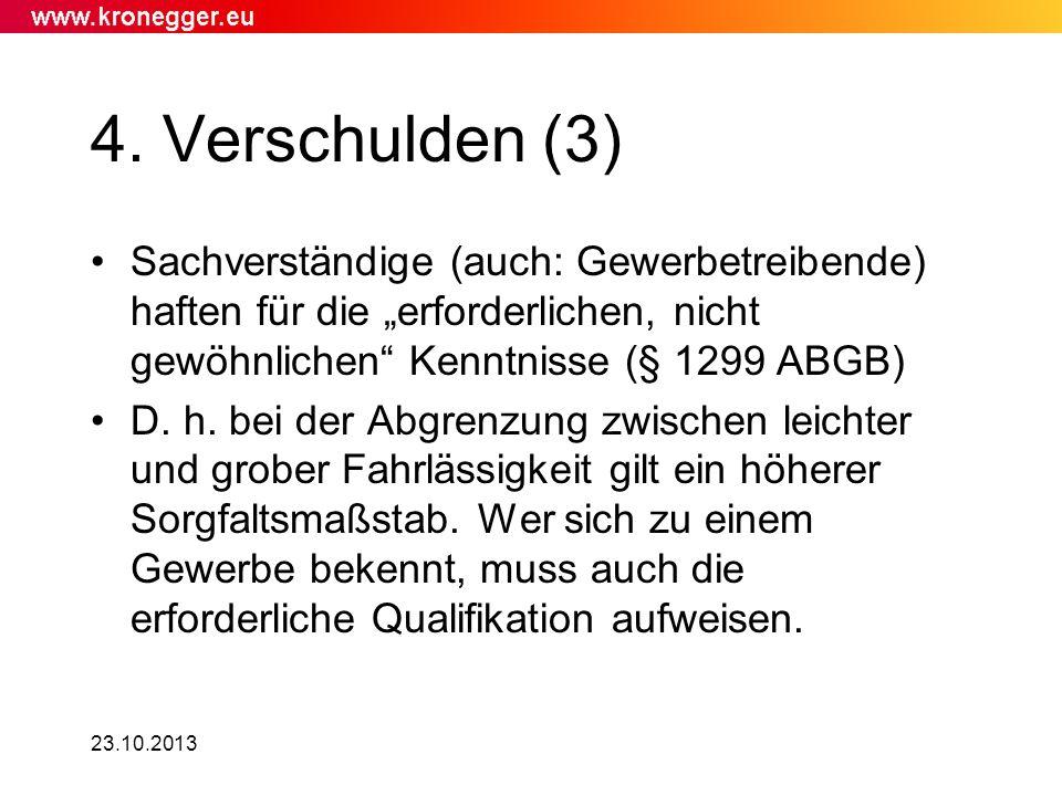 23.10.2013 4. Verschulden (3) Sachverständige (auch: Gewerbetreibende) haften für die erforderlichen, nicht gewöhnlichen Kenntnisse (§ 1299 ABGB) D. h