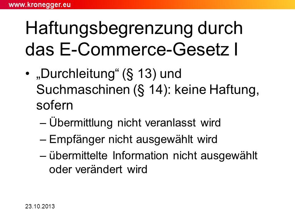 23.10.2013 Haftungsbegrenzung durch das E-Commerce-Gesetz I Durchleitung (§ 13) und Suchmaschinen (§ 14): keine Haftung, sofern –Übermittlung nicht ve