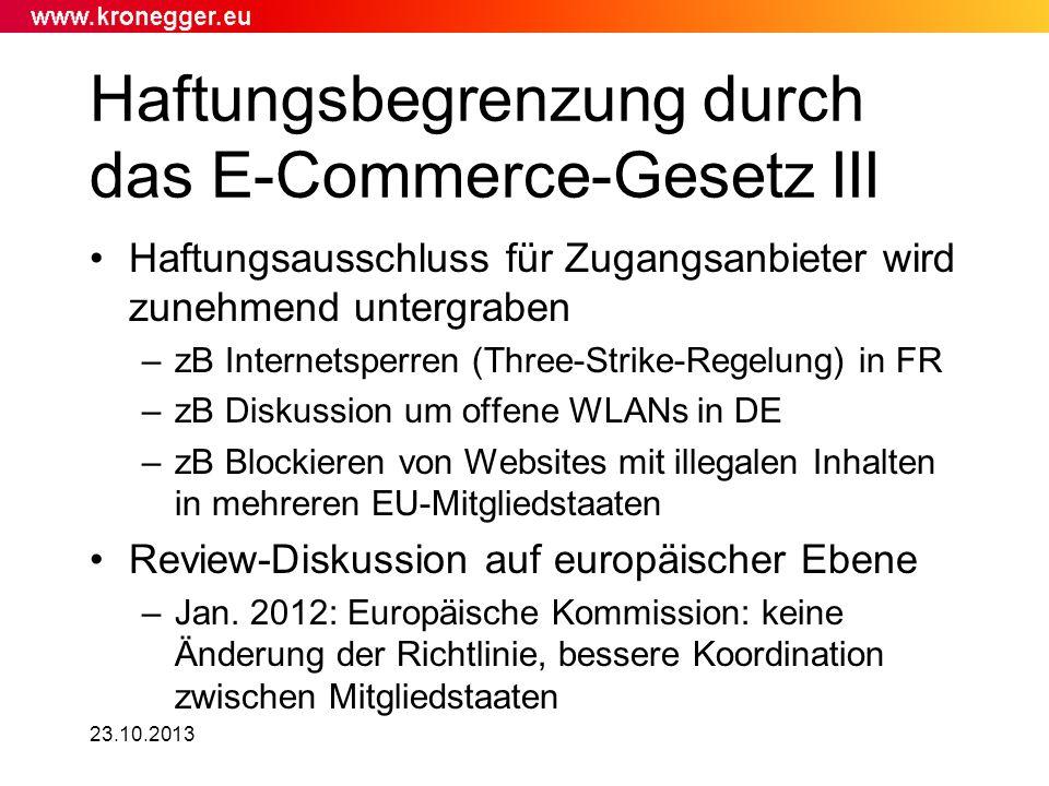 23.10.2013 Haftungsbegrenzung durch das E-Commerce-Gesetz III Haftungsausschluss für Zugangsanbieter wird zunehmend untergraben –zB Internetsperren (T