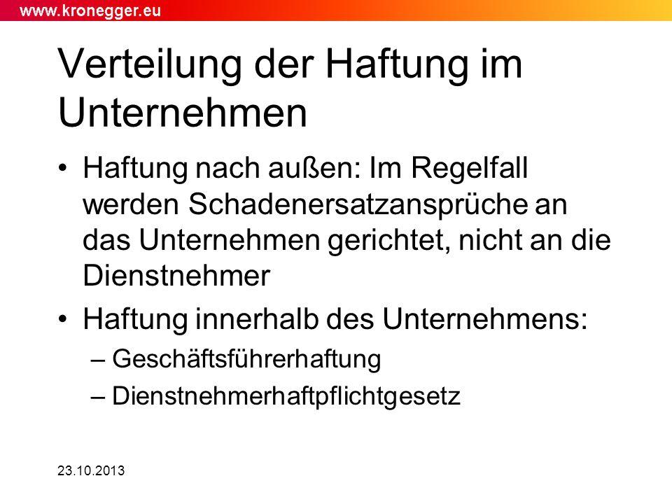 23.10.2013 Verteilung der Haftung im Unternehmen Haftung nach außen: Im Regelfall werden Schadenersatzansprüche an das Unternehmen gerichtet, nicht an